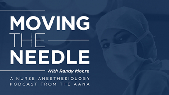 Moving the Needle - Episode 14: The Future of Nurse Anesthesiology with Dru Riddle, PhD, DNP, CRNA, FAAN